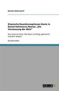 """Klassische Raumkonzeptionen Kants in Daniel Kehlmanns Roman """"Die Vermessung Der Welt"""""""