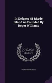 In Defence of Rhode Island as Founded by Roger Williams