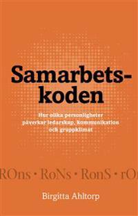 Samarbetskoden : hur olika personligheter påverkar ledarskap, kommunikation och gruppklimat