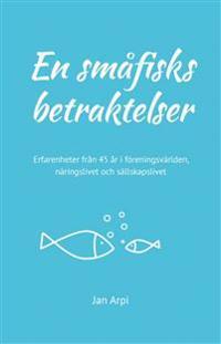 En småfisks betraktelser : erfarenheter från 45 år i föreningsvärlden, näringslivet och sällskapslivet