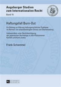Haftungsfall Burn-Out: Ein Beitrag Zur Klaerung Haftungsrechtlicher Probleme Im Rahmen Von Arbeitsbedingtem Stress Und Ueberbelastung - Insbe