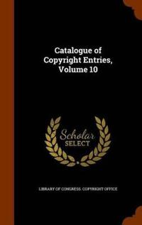 Catalogue of Copyright Entries, Volume 10