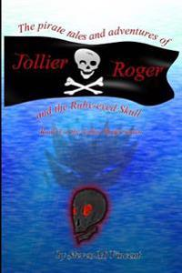 The Pirate Tales and Adventures of Jollier Roger, and the Ruby-Eyed Skull