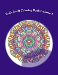Bud's Adult Coloring Books Volume 3: Coloring Books to Relieve Stress and Have Fun. Original Mandala