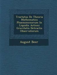 Tractatus De Theoria Mathematica Phaenomenorum In Liquidis Actioni Gravitatis Detractis Observatorum