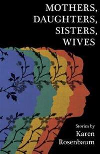 Mothers, Daughters, Sisters, Wives