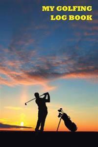 My Golfing Log Book: Man Golfing Sunset, 6 X 9, Track 100 Games of Golf
