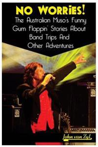 No Worries!: The Australian Muso's Funny Gum Flappin' Stories about Band Trips and Other Adventures