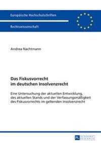 Das Fiskusvorrecht Im Deutschen Insolvenzrecht: Eine Untersuchung Der Aktuellen Entwicklung, Des Aktuellen Stands Und Der Verfassungsmaeigkeit Des Fis