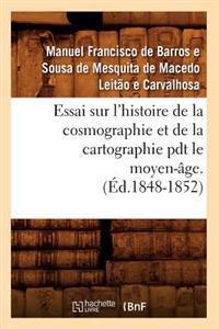 Essai Sur l'Histoire de la Cosmographie Et de la Cartographie Pdt Le Moyen-�ge. T 1 (�d.1848-1852)