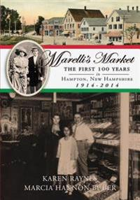 Marelli's Market 2nd Edition: The First 100 Years in Hampton, New Hampshire 1914-2014