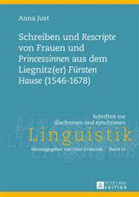 Schreiben Und «rescripte» Von Frauen Und «princessinen» Aus Dem Liegnitz(er) «fuersten Hause» (1546-1678): Edition Sowie Eine Historisch-Soziopragmati