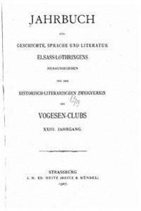 Jahrbuch Fur Geschichte, Sprache Und Literatur Elsass-Lothringens - XXIII