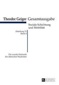 Die Soziale Herkunft Der Daenischen Studenten: Theodor Geiger Gesamtausgabe- Abteilung IV: Soziale Schichtung Und Mobilitaet- Band 4
