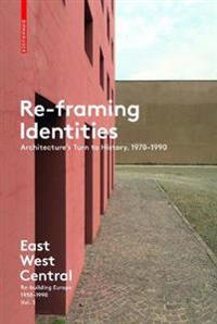 Re-Framing Identities: Architecture's Turn to History, 1970-1990
