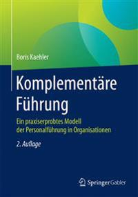 Komplementare Fuhrung: Ein Praxiserprobtes Modell Der Personalfuhrung in Organisationen