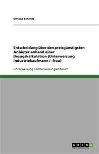 Entscheidung über den preisgünstigsten Anbieter anhand einer Bezugskalkulation (Unterweisung Industriekaufmann / -frau)