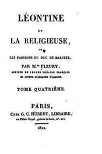 Leontine Et La Religieuse, Ou Les Passions Du Duc de Malster - Tome IV
