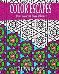Color Escapes Adult Coloring Book Volume 2