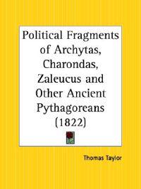 Political Fragments of Archytas, Charondas, Zaleucus and Other Ancient Pythagoreans, 1822