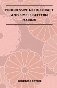 Progressive Needlecraft and Simple Pattern Making