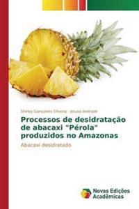 """Processos de Desidratacao de Abacaxi """"Perola"""" Produzidos No Amazonas"""