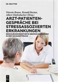 Arzt-Patienten-Gesprache Bei Stressassoziierten Erkrankungen: Ressourcenorientierte Gesprachsfuhrung in Der Hausarztpraxis