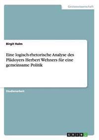 Eine Logisch-Rhetorische Analyse Des Pladoyers Herbert Wehners Fur Eine Gemeinsame Politik