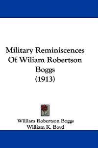 Military Reminiscences of Wiliam Robertson Boggs