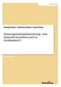 Existenzgrundungsfinanzierung - Eine Lohnende Investition Auch in Grobanken?!?