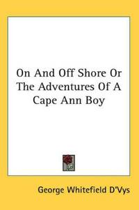 On and Off Shore or the Adventures of a Cape Ann Boy