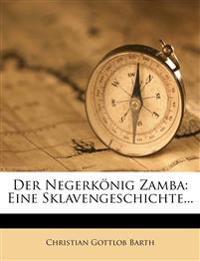 Der Negerkönig Zamba: Eine Sklavengeschichte...