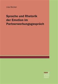 Sprache und Rhetorik der Emotion im Partnerwerbungsgespräch