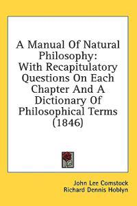 A Manual Of Natural Philosophy: With Recapitulatory Questions On Each Chapter And A Dictionary Of Philosophical Terms (1846)