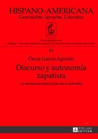Discurso y Autonomia Zapatista: La Institucionalizacion de La Rebeldia