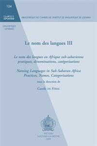 Le Nom Des Langues III: Le Nom Des Langues En Afrique Sub-Saharienne: Pratiques, Denominations, Categorisations. Naming Languages in Sub-Sahar