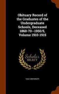 Obituary Record of the Graduates of the Undergraduate Schools, Deceased 1860-70--1950/5, Volume 1910-1915