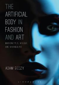 The Artificial Body in Fashion and Art: Marionettes, Models and Mannequins