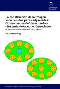 La construcción de la imagen social en dos pares adyacentes: opinión-acuerdo/desacuerdo y ofrecimiento-aceptación/rechazo : un estudio de la conversación familiar sueca y española