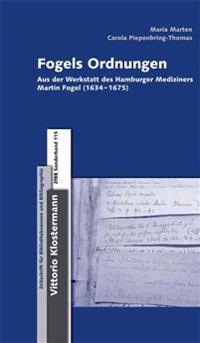 Fogels Ordnungen: Aus Der Werkstatt Des Hamburger Mediziners Martin Fogel (1634-1675)