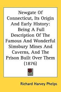 Newgate of Connecticut, Its Origin and Early History
