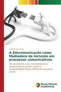 A Educomunicacao Como Mediadora Da Inclusao Em Processos Comunicativos