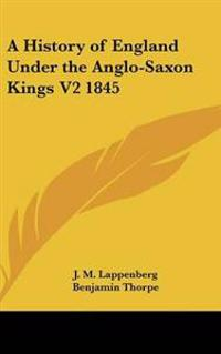 History of England Under the Anglo-Saxon Kings V2 1845