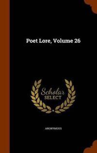 Poet Lore, Volume 26