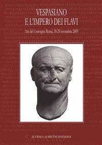 Vespasiano E L'Impero Dei Flavi: Atti del Convegno, Roma, 18-20 Novembre 2009