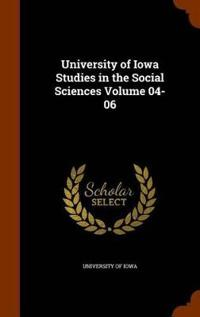 University of Iowa Studies in the Social Sciences Volume 04-06
