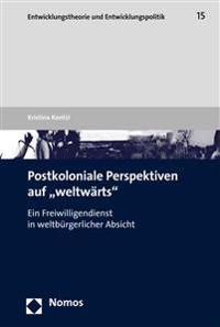 Postkoloniale Perspektiven Auf 'Weltwarts': Ein Freiwilligendienst in Weltburgerlicher Absicht
