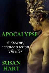 Apocalypse - a Steamy Science Fiction Thriller