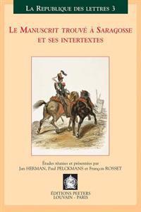Le Manuscrit Trouve a Saragosse Et Ses Intertextes: Actes Du Colloque International, Louvain-Anvers, 30 Mars-1 Avril 2000
