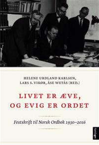 Livet er æve, og evig er ordet. Norsk ordbok 1930-2016 - Helene Urdland pdf epub